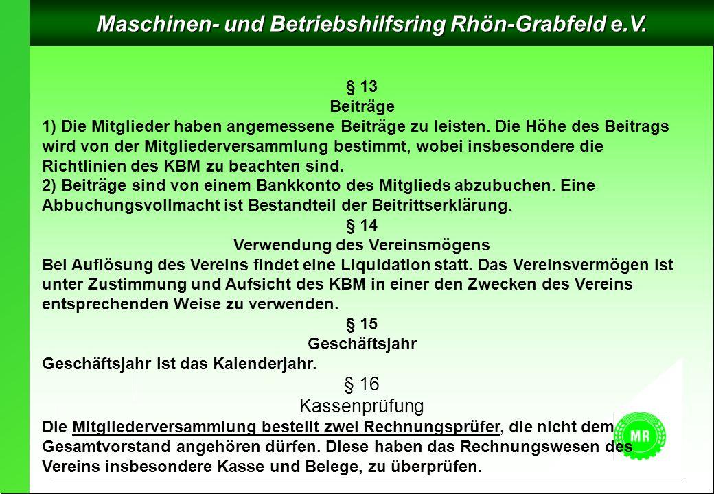 Maschinen- und Betriebshilfsring Rhön-Grabfeld e.V. § 13 Beiträge 1) Die Mitglieder haben angemessene Beiträge zu leisten. Die Höhe des Beitrags wird