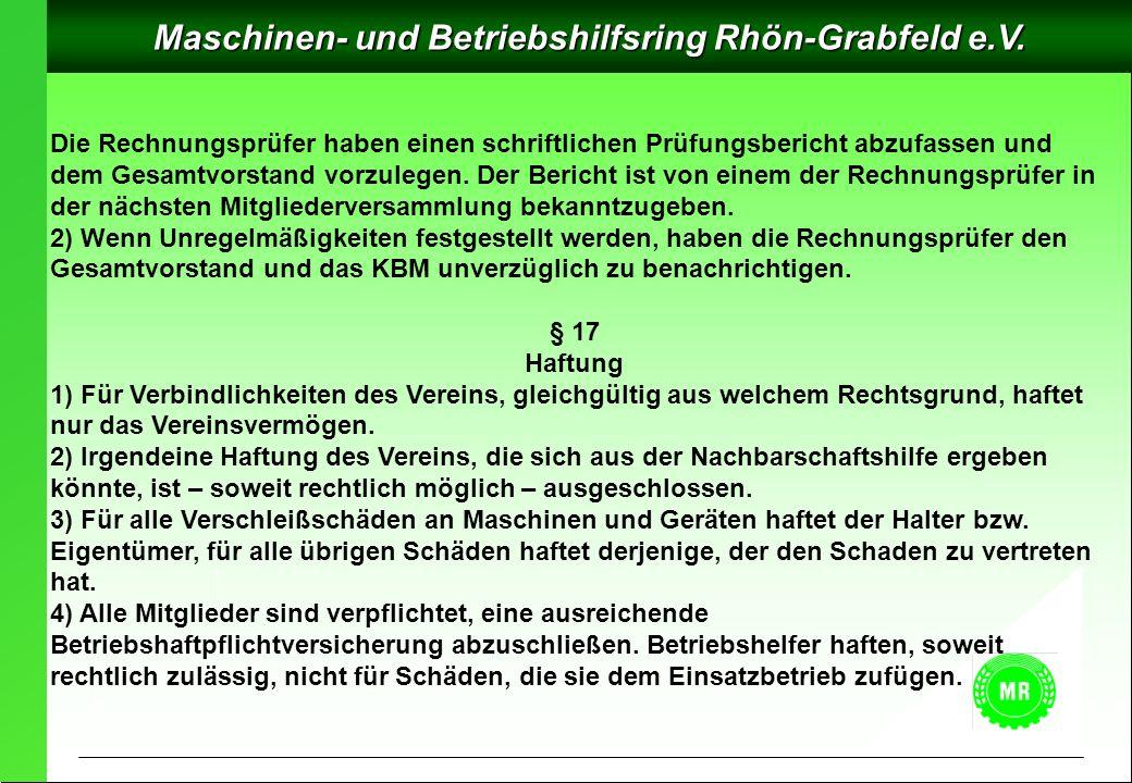 Maschinen- und Betriebshilfsring Rhön-Grabfeld e.V. Die Rechnungsprüfer haben einen schriftlichen Prüfungsbericht abzufassen und dem Gesamtvorstand vo
