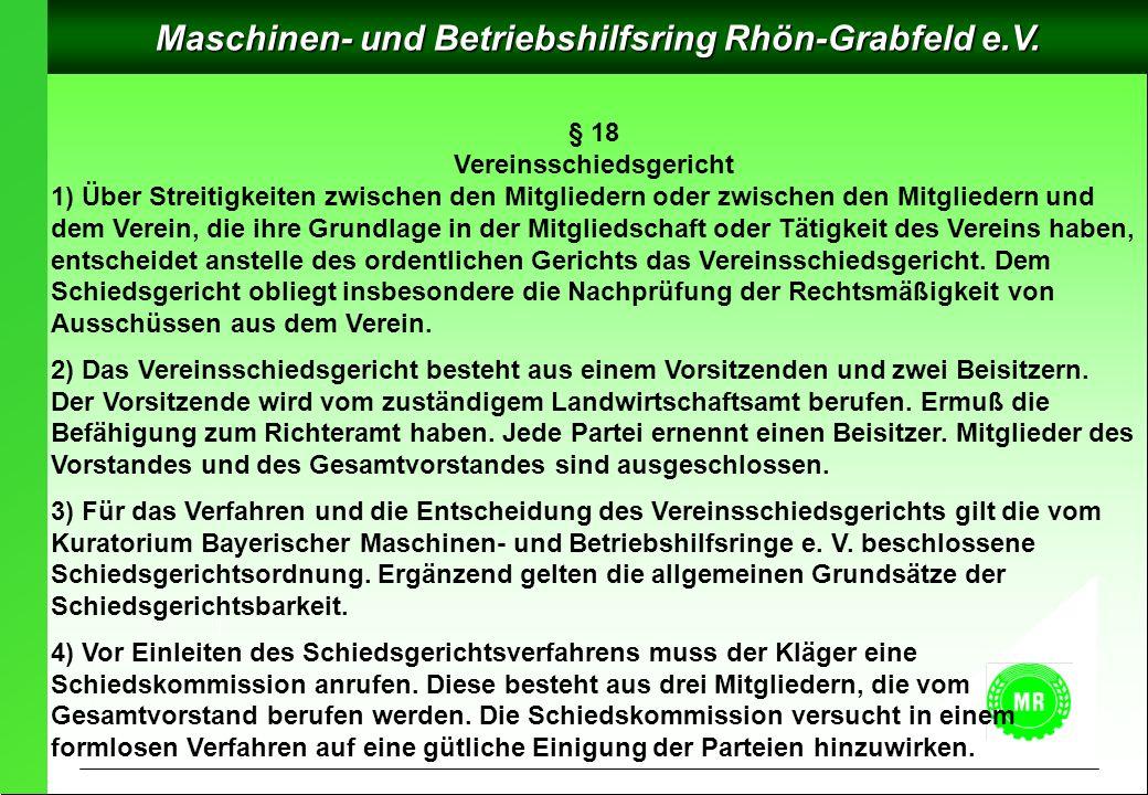 Maschinen- und Betriebshilfsring Rhön-Grabfeld e.V. § 18 Vereinsschiedsgericht 1) Über Streitigkeiten zwischen den Mitgliedern oder zwischen den Mitgl