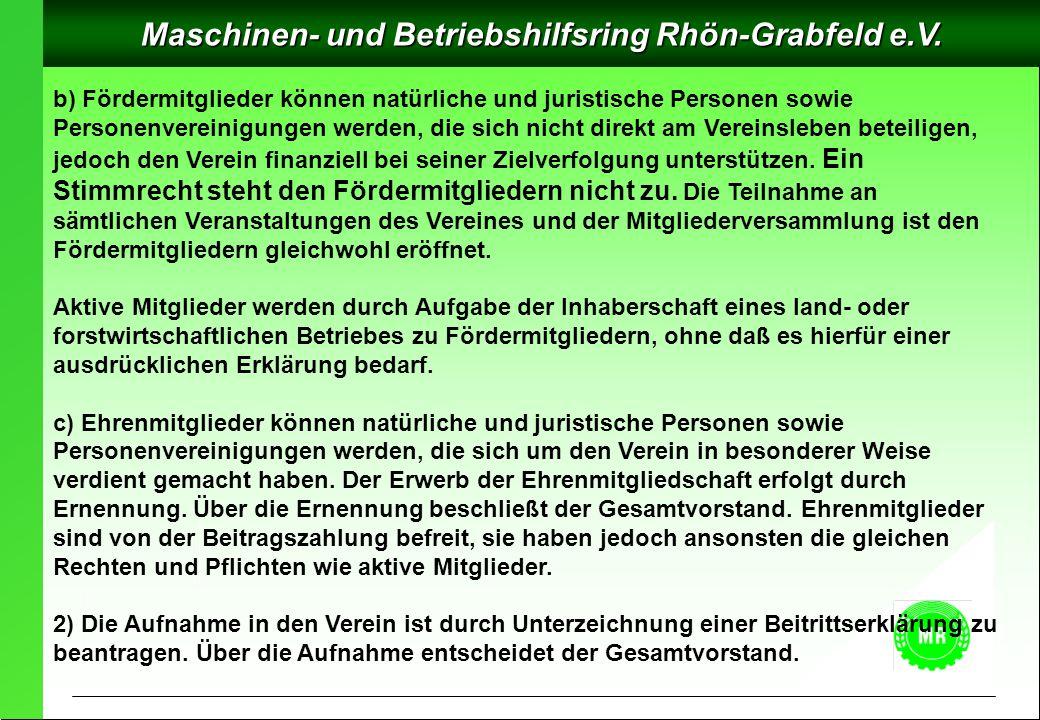 Maschinen- und Betriebshilfsring Rhön-Grabfeld e.V. b) Fördermitglieder können natürliche und juristische Personen sowie Personenvereinigungen werden,