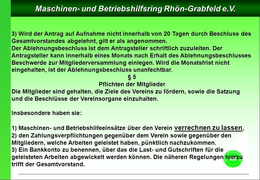 Maschinen- und Betriebshilfsring Rhön-Grabfeld e.V. 3) Wird der Antrag auf Aufnahme nicht innerhalb von 20 Tagen durch Beschluss des Gesamtvorstandes