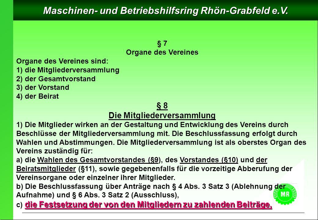 Maschinen- und Betriebshilfsring Rhön-Grabfeld e.V. § 7 Organe des Vereines Organe des Vereines sind: 1) die Mitgliederversammlung 2) der Gesamtvorsta