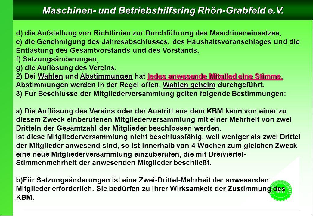 Maschinen- und Betriebshilfsring Rhön-Grabfeld e.V. d) die Aufstellung von Richtlinien zur Durchführung des Maschineneinsatzes, e) die Genehmigung des