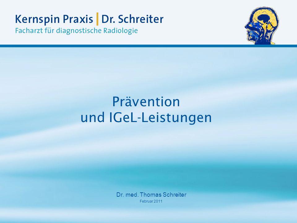 Prävention und IGeL-Leistungen Dr. med. Thomas Schreiter Februar 2011