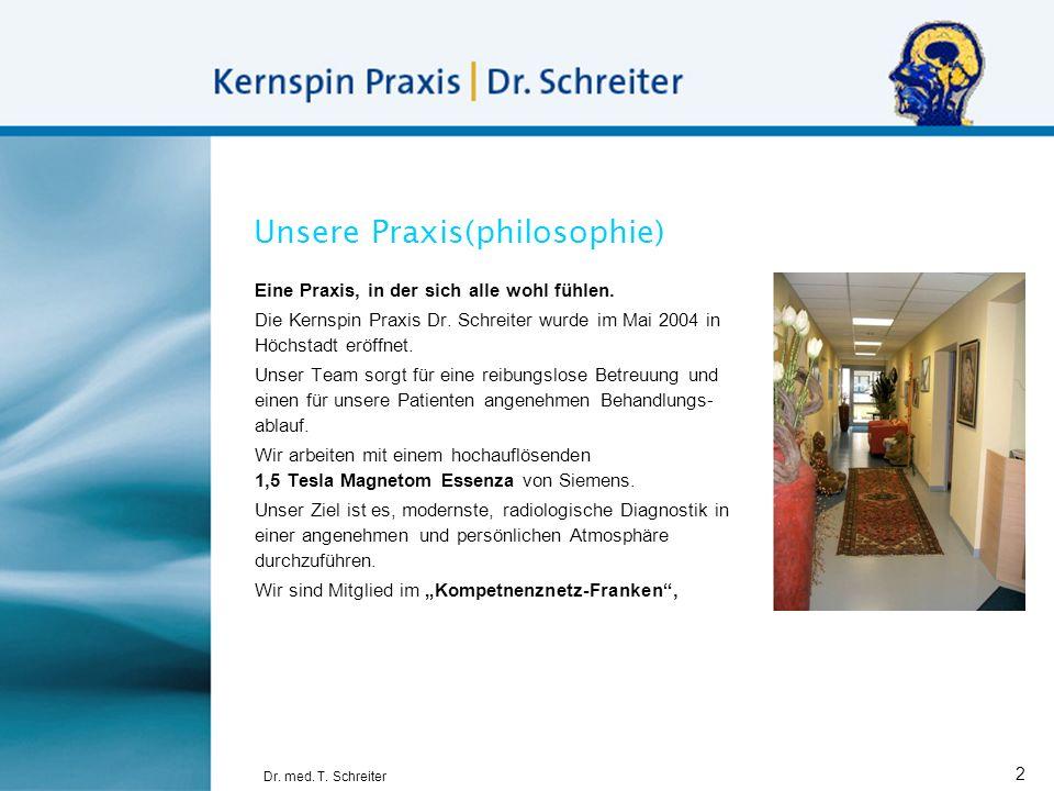 Dr. med. T. Schreiter 2 Unsere Praxis(philosophie) Eine Praxis, in der sich alle wohl fühlen. Die Kernspin Praxis Dr. Schreiter wurde im Mai 2004 in H
