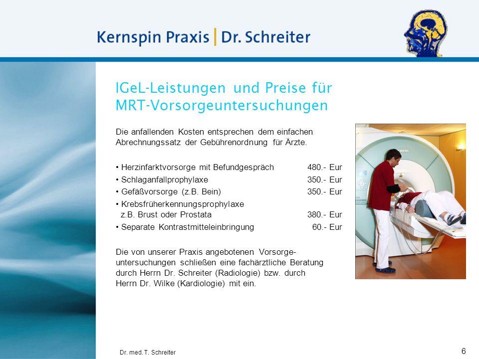 Dr. med. T. Schreiter 6 IGeL-Leistungen und Preise für MRT-Vorsorgeuntersuchungen Die anfallenden Kosten entsprechen dem einfachen Abrechnungssatz der