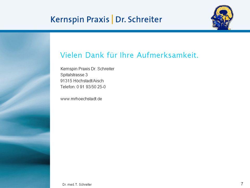 Dr. med. T. Schreiter 7 Vielen Dank für Ihre Aufmerksamkeit. Kernspin Praxis Dr. Schreiter Spitalstrasse 3 91315 Höchstadt/Aisch Telefon: 0 91 93/50 2