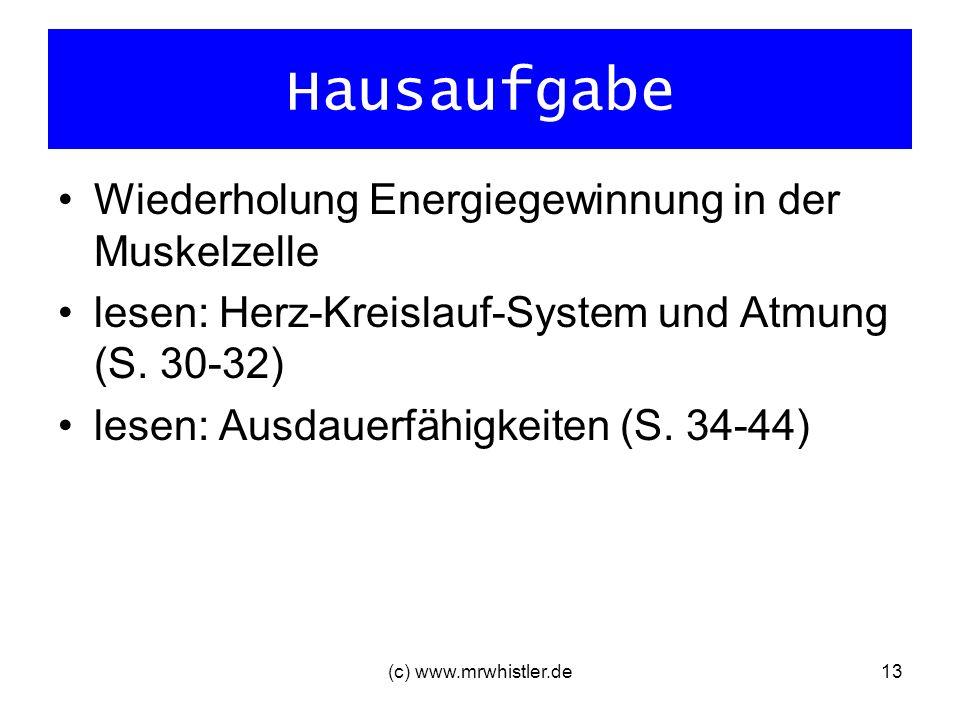 (c) www.mrwhistler.de13 Hausaufgabe Wiederholung Energiegewinnung in der Muskelzelle lesen: Herz-Kreislauf-System und Atmung (S. 30-32) lesen: Ausdaue