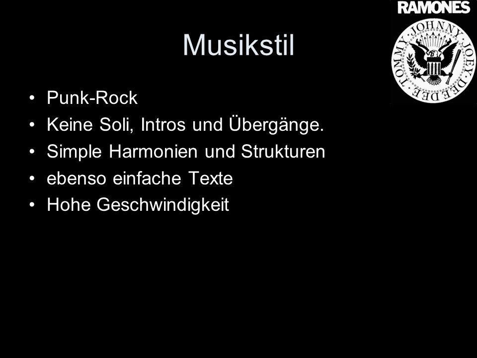Musikstil Punk-Rock Keine Soli, Intros und Übergänge. Simple Harmonien und Strukturen ebenso einfache Texte Hohe Geschwindigkeit
