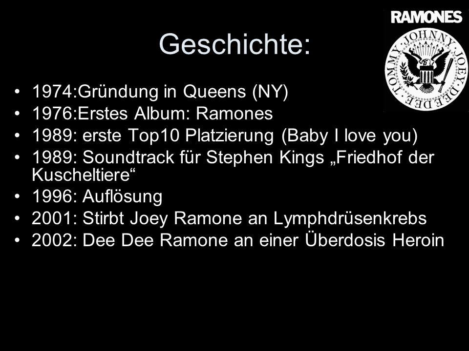 Geschichte: 1974:Gründung in Queens (NY) 1976:Erstes Album: Ramones 1989: erste Top10 Platzierung (Baby I love you) 1989: Soundtrack für Stephen Kings
