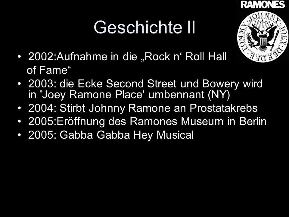 Geschichte II 2002:Aufnahme in die Rock n Roll Hall of Fame 2003: die Ecke Second Street und Bowery wird in 'Joey Ramone Place' umbennant (NY) 2004: S
