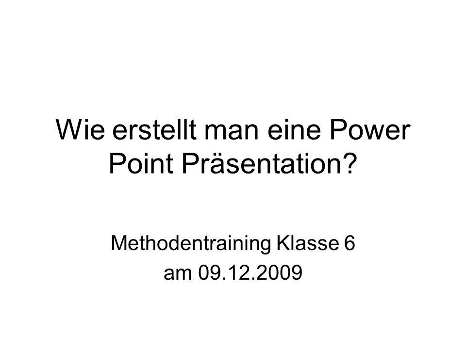 Wie erstellt man eine Power Point Präsentation? Methodentraining Klasse 6 am 09.12.2009
