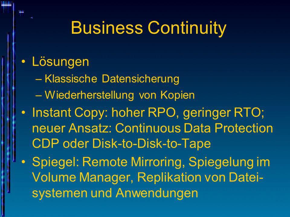 Business Continuity Lösungen –Klassische Datensicherung –Wiederherstellung von Kopien Instant Copy: hoher RPO, geringer RTO; neuer Ansatz: Continuous