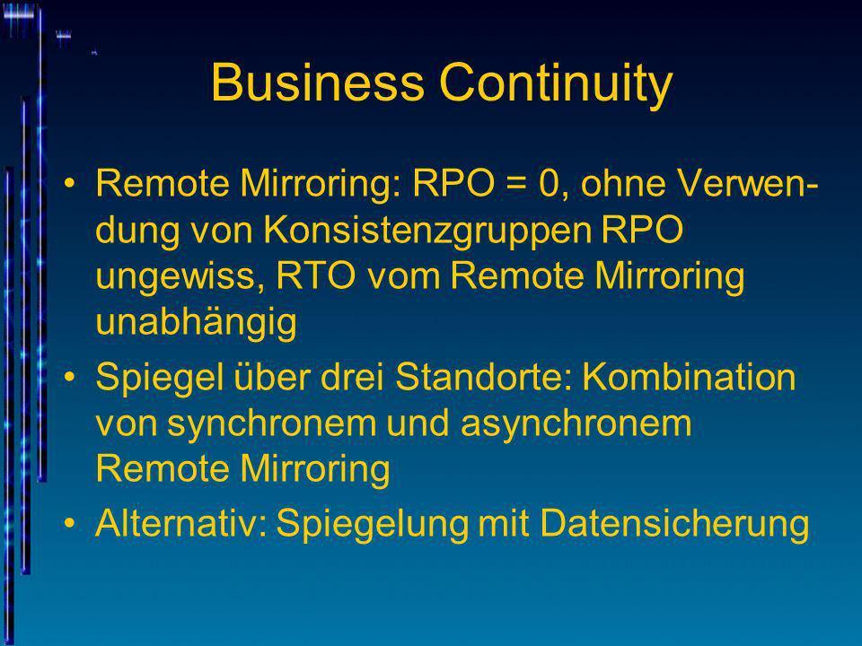Business Continuity Remote Mirroring: RPO = 0, ohne Verwen- dung von Konsistenzgruppen RPO ungewiss, RTO vom Remote Mirroring unabhängig Spiegel über