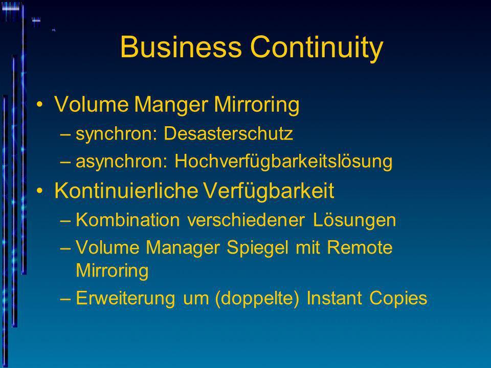 Volume Manger Mirroring –synchron: Desasterschutz –asynchron: Hochverfügbarkeitslösung Kontinuierliche Verfügbarkeit –Kombination verschiedener Lösung