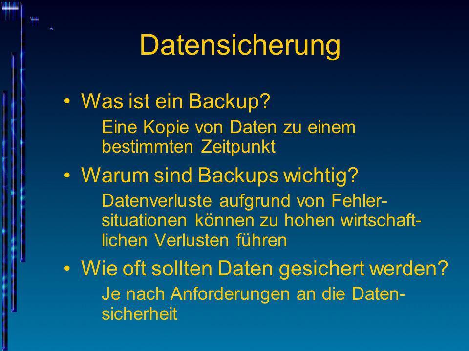 Datensicherung Was ist ein Backup? Eine Kopie von Daten zu einem bestimmten Zeitpunkt Warum sind Backups wichtig? Datenverluste aufgrund von Fehler- s