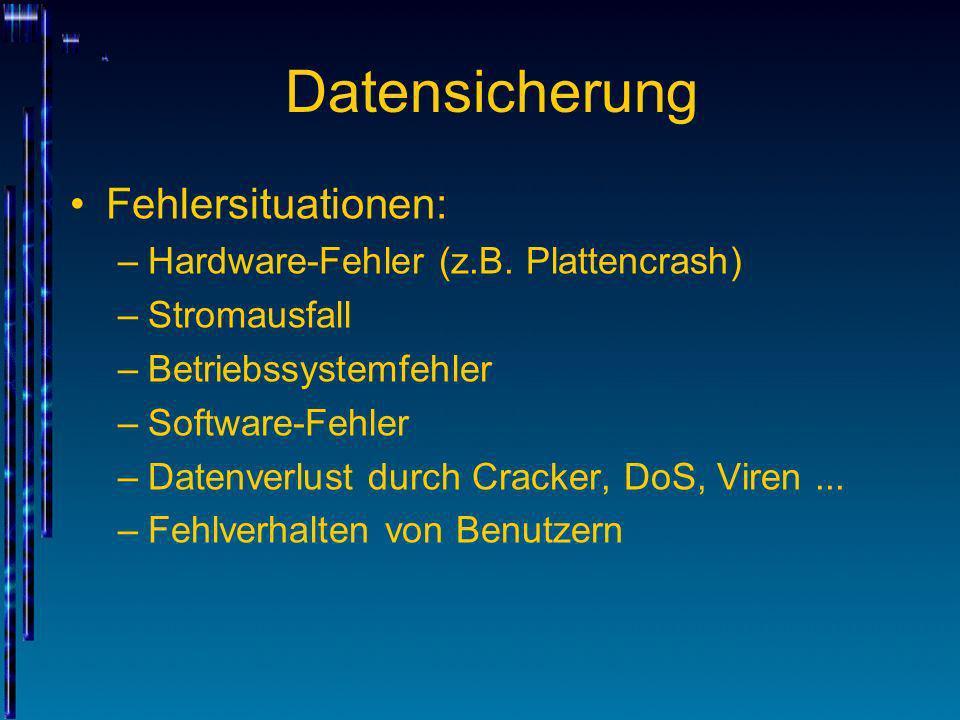 Datensicherung Fehlersituationen: –Hardware-Fehler (z.B. Plattencrash) –Stromausfall –Betriebssystemfehler –Software-Fehler –Datenverlust durch Cracke
