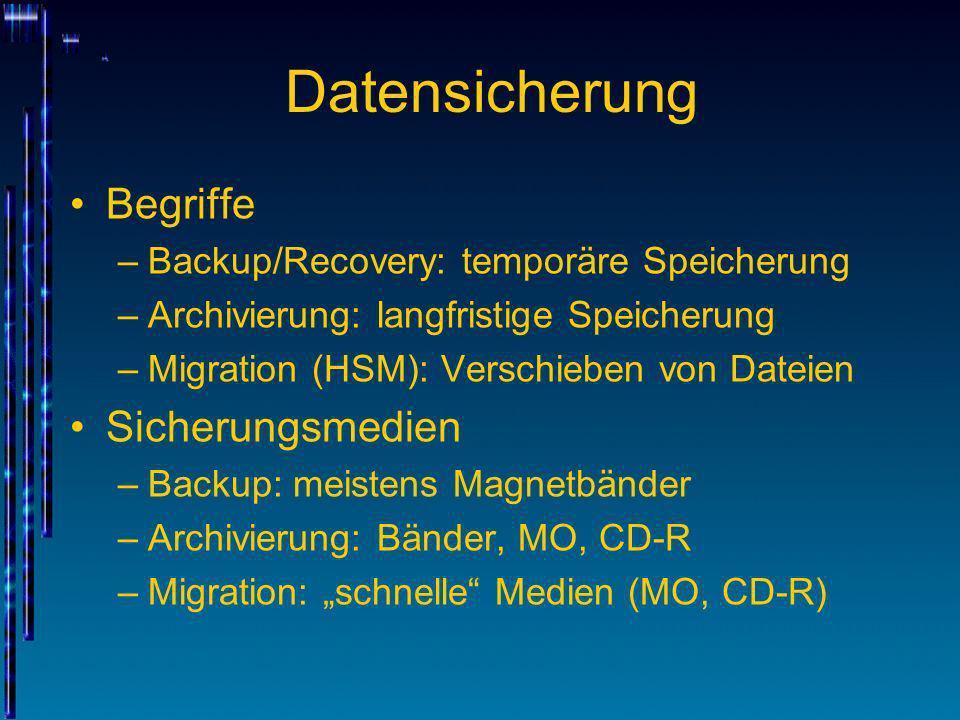 Datensicherung Begriffe –Backup/Recovery: temporäre Speicherung –Archivierung: langfristige Speicherung –Migration (HSM): Verschieben von Dateien Sich