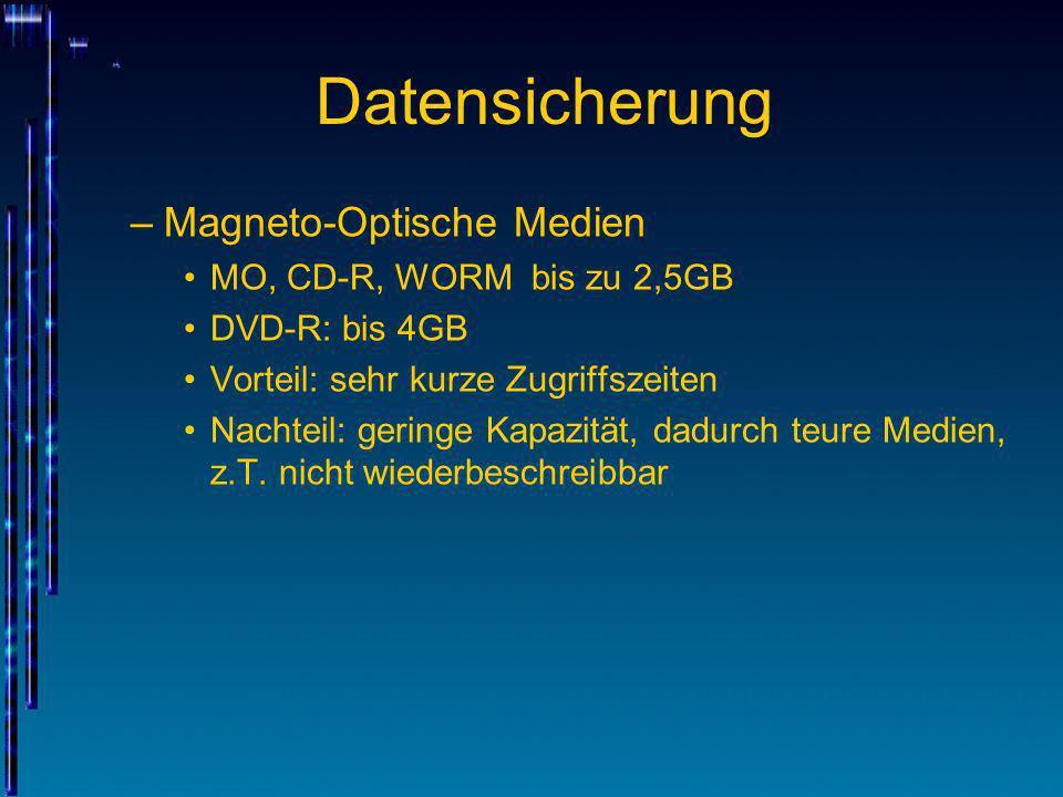 Datensicherung –Magneto-Optische Medien MO, CD-R, WORM bis zu 2,5GB DVD-R: bis 4GB Vorteil: sehr kurze Zugriffszeiten Nachteil: geringe Kapazität, dad