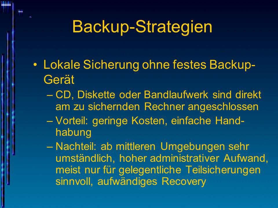 Backup-Strategien Lokale Sicherung ohne festes Backup- Gerät –CD, Diskette oder Bandlaufwerk sind direkt am zu sichernden Rechner angeschlossen –Vorte