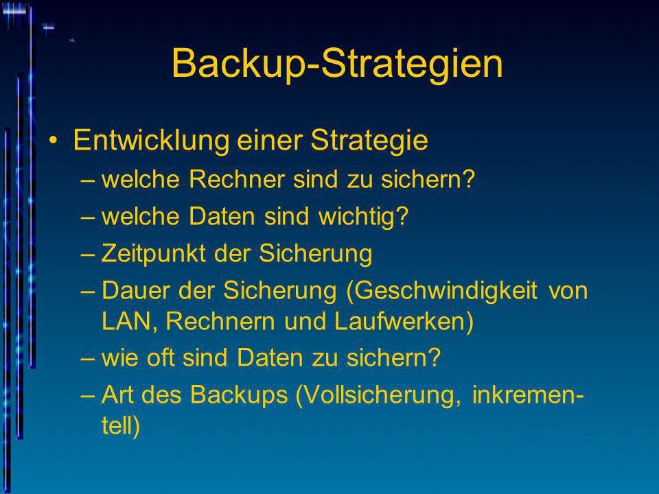 Backup-Strategien Entwicklung einer Strategie –welche Rechner sind zu sichern? –welche Daten sind wichtig? –Zeitpunkt der Sicherung –Dauer der Sicheru