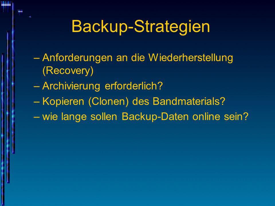 Backup-Strategien –Anforderungen an die Wiederherstellung (Recovery) –Archivierung erforderlich? –Kopieren (Clonen) des Bandmaterials? –wie lange soll