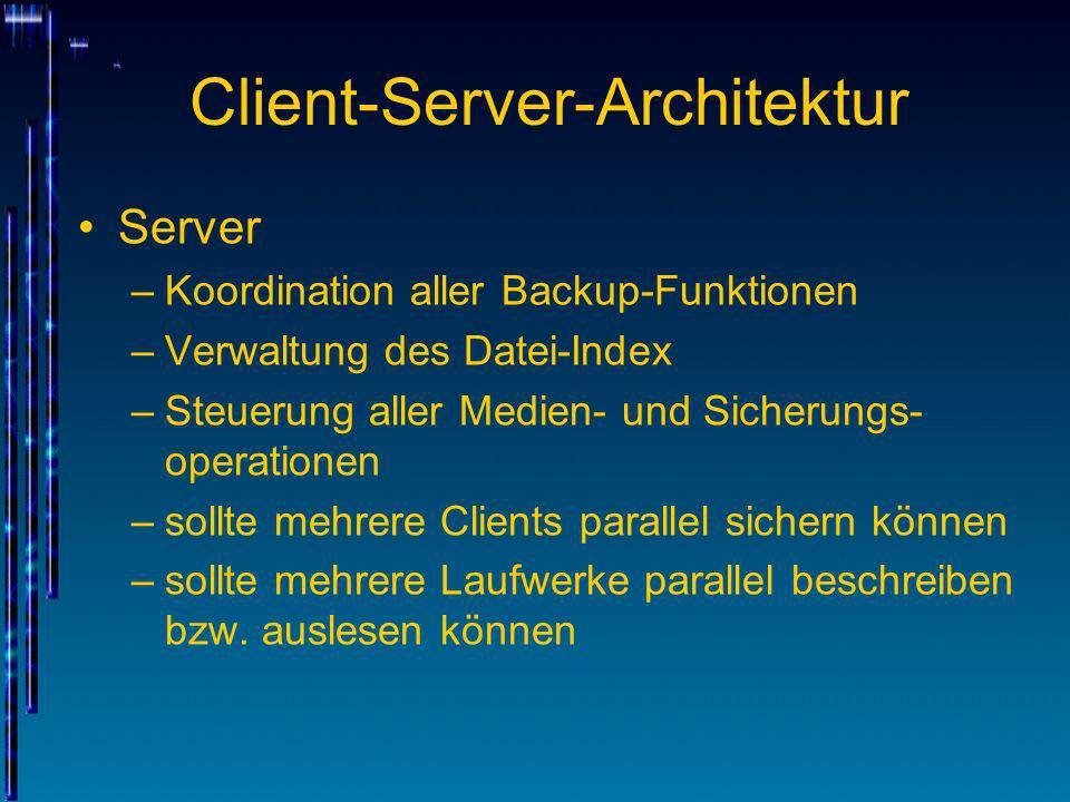 Client-Server-Architektur Server –Koordination aller Backup-Funktionen –Verwaltung des Datei-Index –Steuerung aller Medien- und Sicherungs- operatione