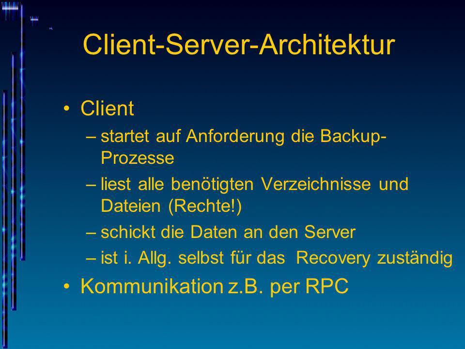 Client-Server-Architektur Client –startet auf Anforderung die Backup- Prozesse –liest alle benötigten Verzeichnisse und Dateien (Rechte!) –schickt die