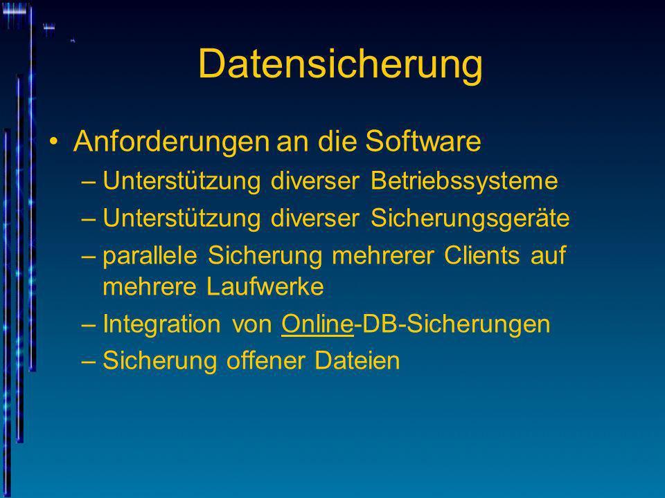 Datensicherung Anforderungen an die Software –Unterstützung diverser Betriebssysteme –Unterstützung diverser Sicherungsgeräte –parallele Sicherung meh