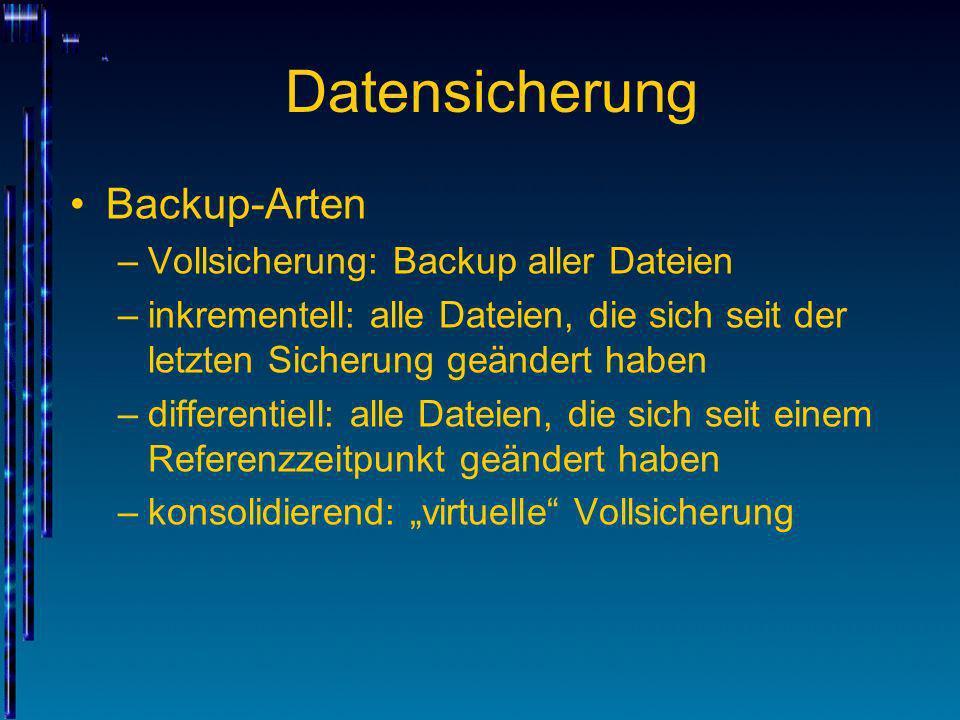 Datensicherung Backup-Arten –Vollsicherung: Backup aller Dateien –inkrementell: alle Dateien, die sich seit der letzten Sicherung geändert haben –diff