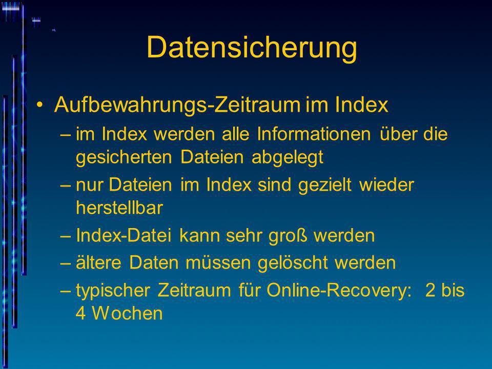 Datensicherung Aufbewahrungs-Zeitraum im Index –im Index werden alle Informationen über die gesicherten Dateien abgelegt –nur Dateien im Index sind ge