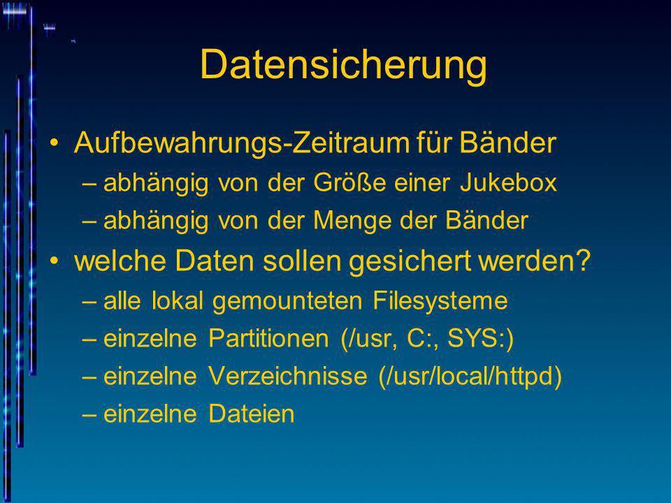 Datensicherung Aufbewahrungs-Zeitraum für Bänder –abhängig von der Größe einer Jukebox –abhängig von der Menge der Bänder welche Daten sollen gesicher