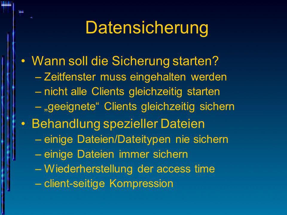 Datensicherung Wann soll die Sicherung starten? –Zeitfenster muss eingehalten werden –nicht alle Clients gleichzeitig starten –geeignete Clients gleic