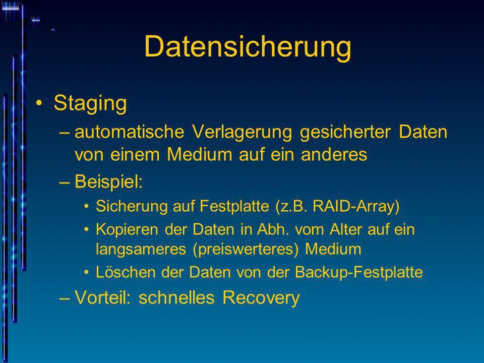 Datensicherung Staging –automatische Verlagerung gesicherter Daten von einem Medium auf ein anderes –Beispiel: Sicherung auf Festplatte (z.B. RAID-Arr