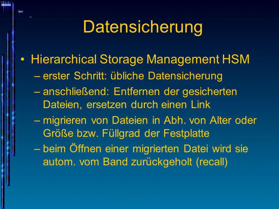 Datensicherung Hierarchical Storage Management HSM –erster Schritt: übliche Datensicherung –anschließend: Entfernen der gesicherten Dateien, ersetzen