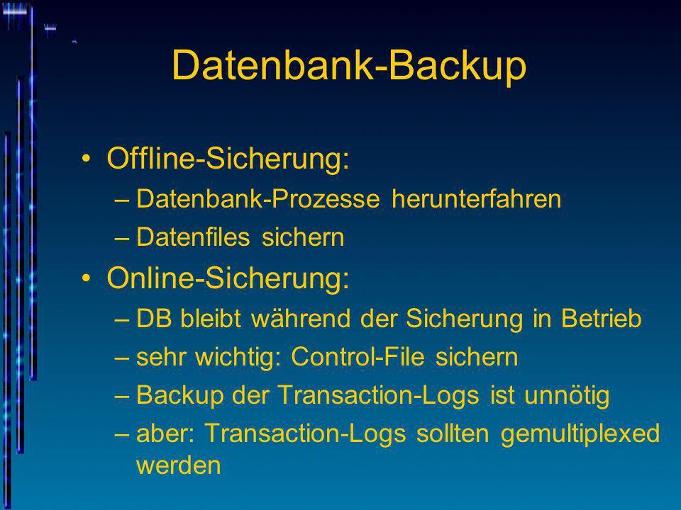 Datenbank-Backup Offline-Sicherung: –Datenbank-Prozesse herunterfahren –Datenfiles sichern Online-Sicherung: –DB bleibt während der Sicherung in Betri