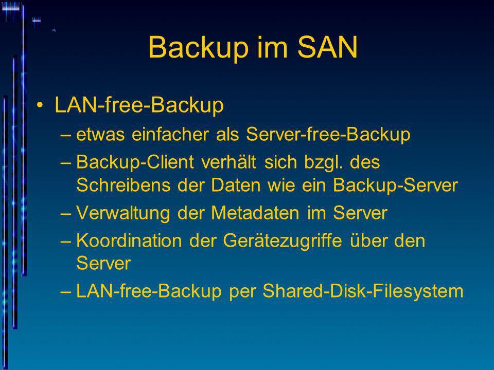 Backup im SAN LAN-free-Backup –etwas einfacher als Server-free-Backup –Backup-Client verhält sich bzgl. des Schreibens der Daten wie ein Backup-Server