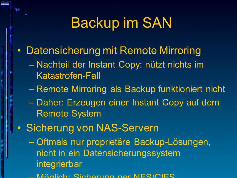 Backup im SAN Datensicherung mit Remote Mirroring –Nachteil der Instant Copy: nützt nichts im Katastrofen-Fall –Remote Mirroring als Backup funktionie