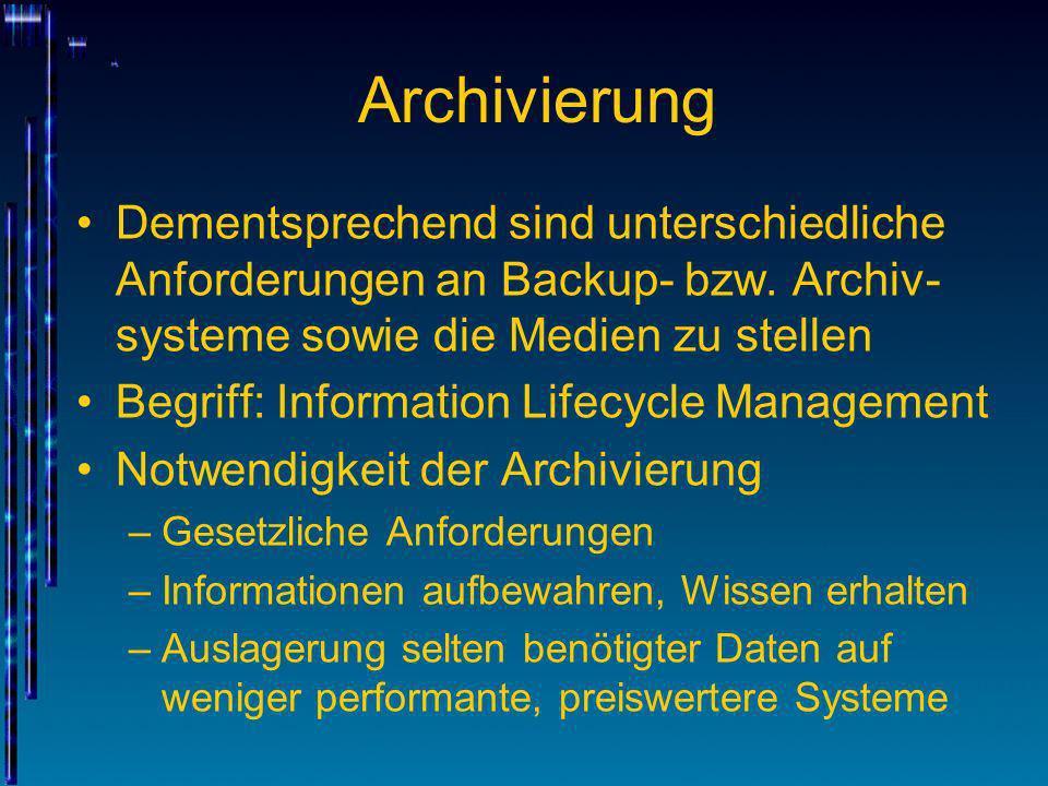 Archivierung Dementsprechend sind unterschiedliche Anforderungen an Backup- bzw. Archiv- systeme sowie die Medien zu stellen Begriff: Information Life