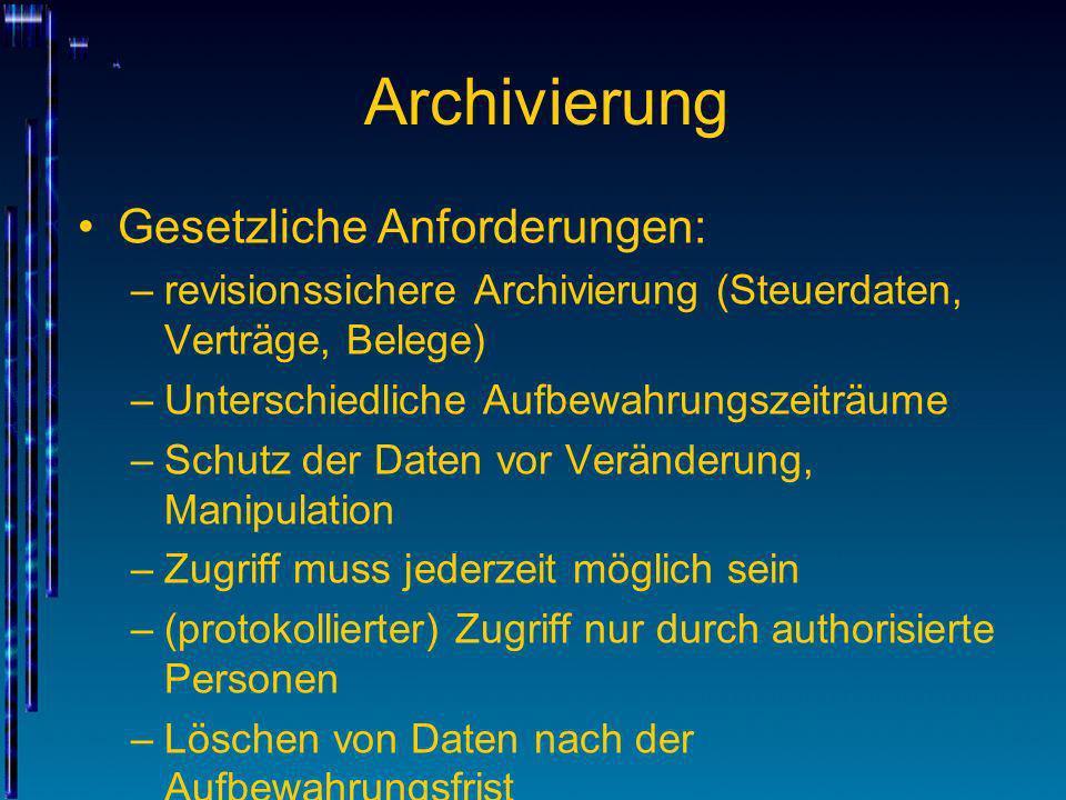 Archivierung Gesetzliche Anforderungen: –revisionssichere Archivierung (Steuerdaten, Verträge, Belege) –Unterschiedliche Aufbewahrungszeiträume –Schut