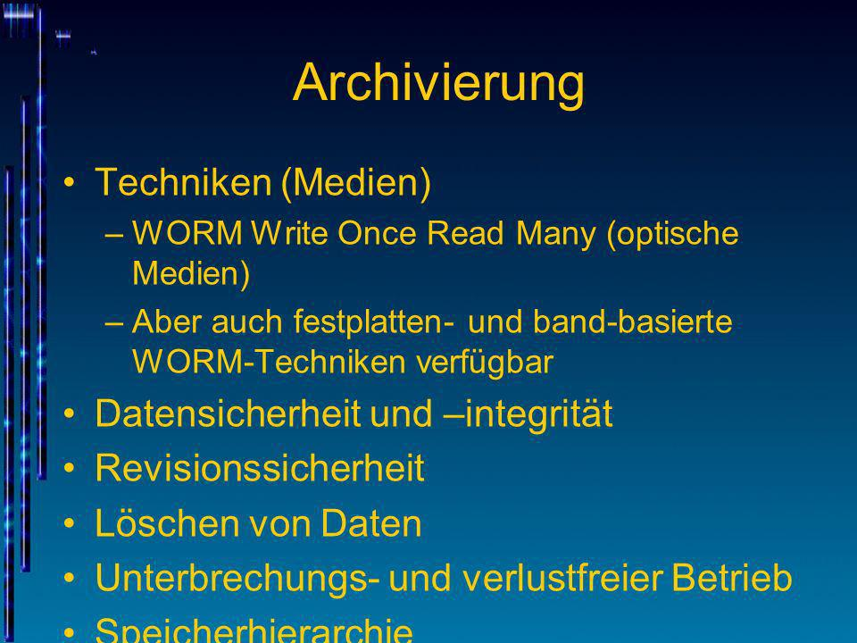 Archivierung Techniken (Medien) –WORM Write Once Read Many (optische Medien) –Aber auch festplatten- und band-basierte WORM-Techniken verfügbar Datens