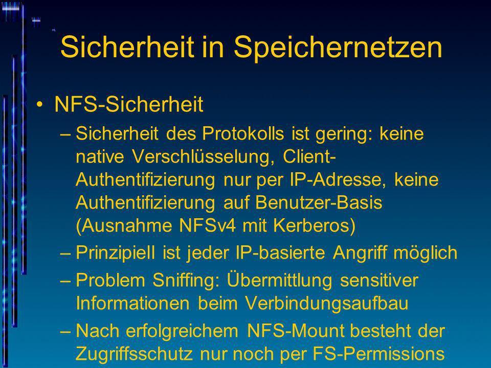Sicherheit in Speichernetzen NFS-Sicherheit –Sicherheit des Protokolls ist gering: keine native Verschlüsselung, Client- Authentifizierung nur per IP-