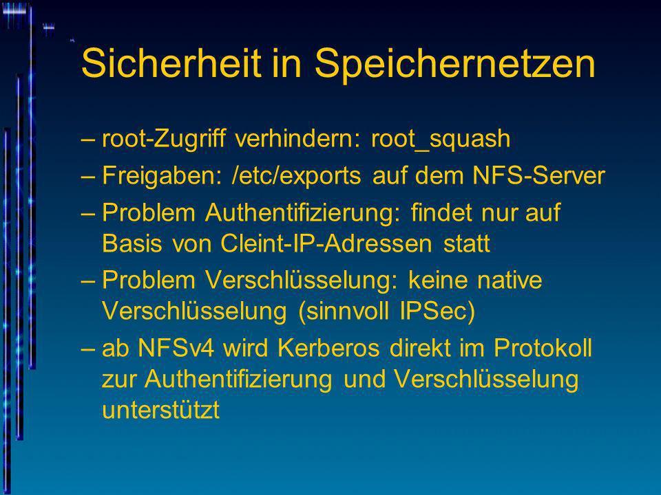 Sicherheit in Speichernetzen –root-Zugriff verhindern: root_squash –Freigaben: /etc/exports auf dem NFS-Server –Problem Authentifizierung: findet nur