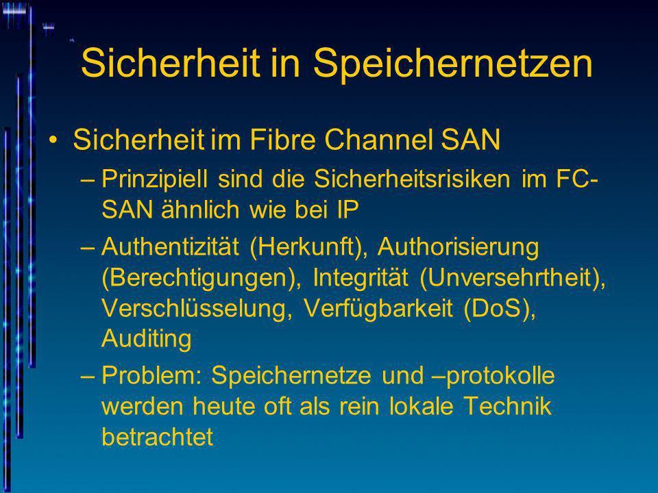 Sicherheit in Speichernetzen Sicherheit im Fibre Channel SAN –Prinzipiell sind die Sicherheitsrisiken im FC- SAN ähnlich wie bei IP –Authentizität (He