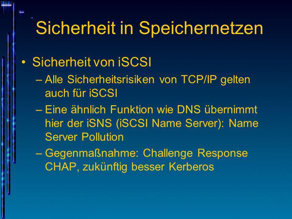 Sicherheit in Speichernetzen Sicherheit von iSCSI –Alle Sicherheitsrisiken von TCP/IP gelten auch für iSCSI –Eine ähnlich Funktion wie DNS übernimmt h