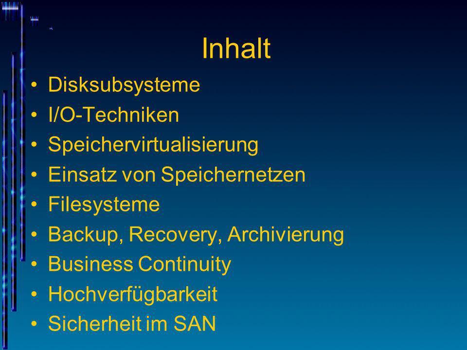 Inhalt Disksubsysteme I/O-Techniken Speichervirtualisierung Einsatz von Speichernetzen Filesysteme Backup, Recovery, Archivierung Business Continuity