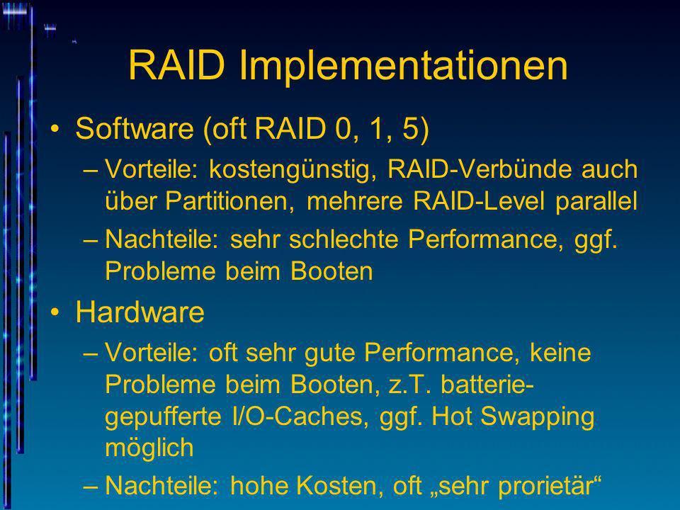 RAID Implementationen Software (oft RAID 0, 1, 5) –Vorteile: kostengünstig, RAID-Verbünde auch über Partitionen, mehrere RAID-Level parallel –Nachteil