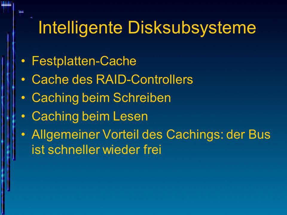 Intelligente Disksubsysteme Festplatten-Cache Cache des RAID-Controllers Caching beim Schreiben Caching beim Lesen Allgemeiner Vorteil des Cachings: d