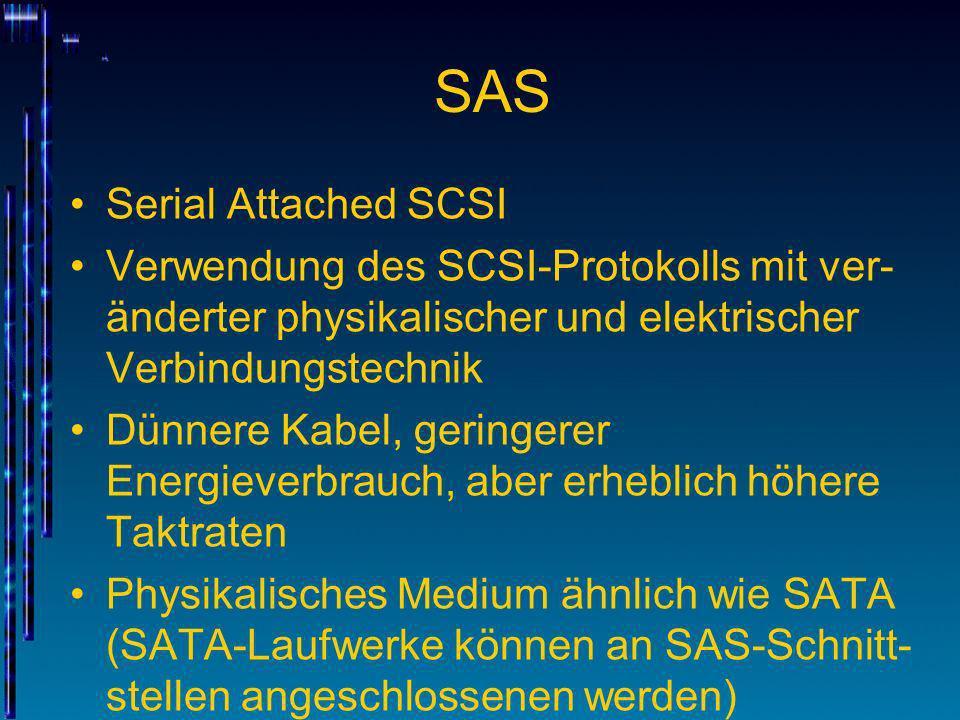 SAS Serial Attached SCSI Verwendung des SCSI-Protokolls mit ver- änderter physikalischer und elektrischer Verbindungstechnik Dünnere Kabel, geringerer