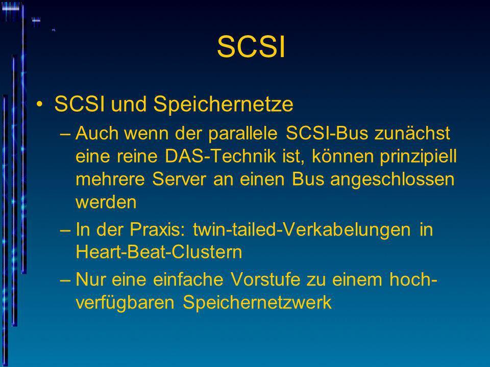 SCSI SCSI und Speichernetze –Auch wenn der parallele SCSI-Bus zunächst eine reine DAS-Technik ist, können prinzipiell mehrere Server an einen Bus ange